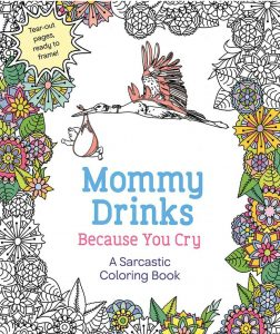 Mommy Drinks Because You Cry coloring book