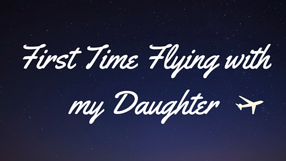 First Time Flying with my Daughter