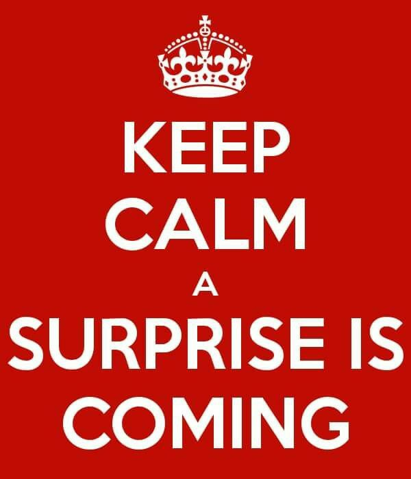keep calme, surprise is coming