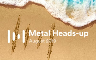Metal Heads-up — August 2019