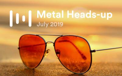 Metal Heads-up — July 2019