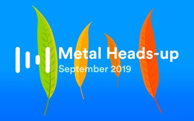 Metal Heads-up — September 2019