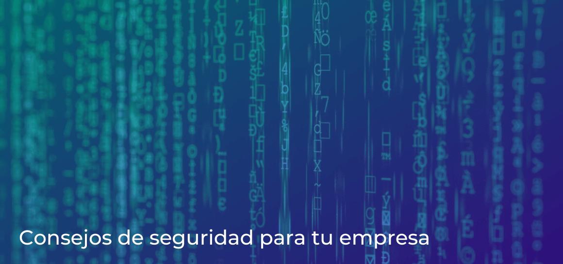 Consejos de seguridad informática para tu empresa