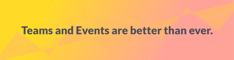 "banner saying ""teams and events are better than ever"""