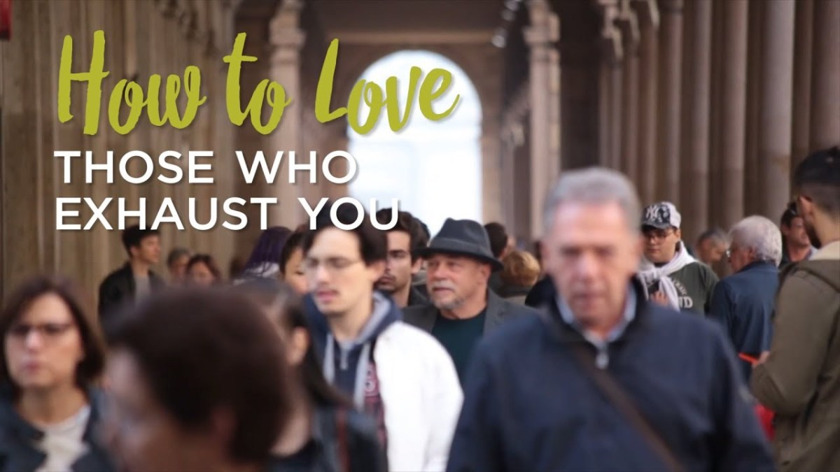 How to Love Those Who Exhaust You – YouTube