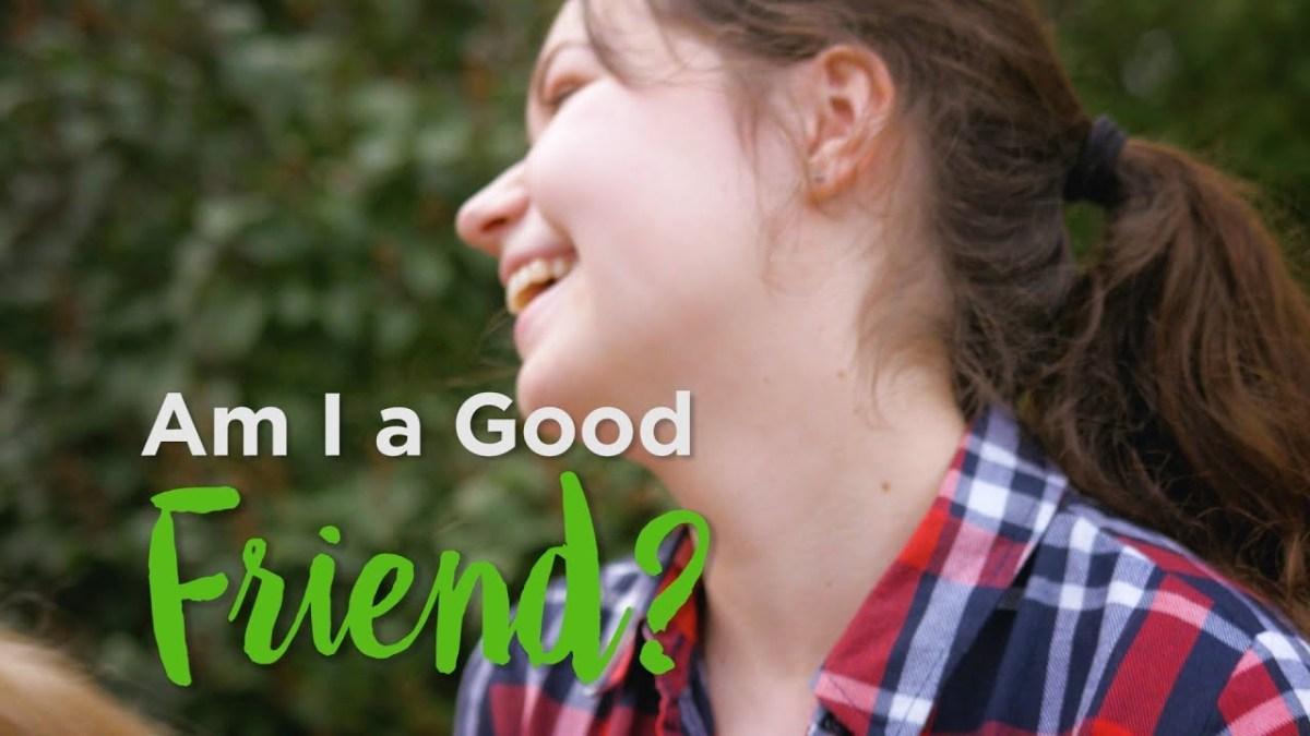 Am I a Good Friend? – YouTube