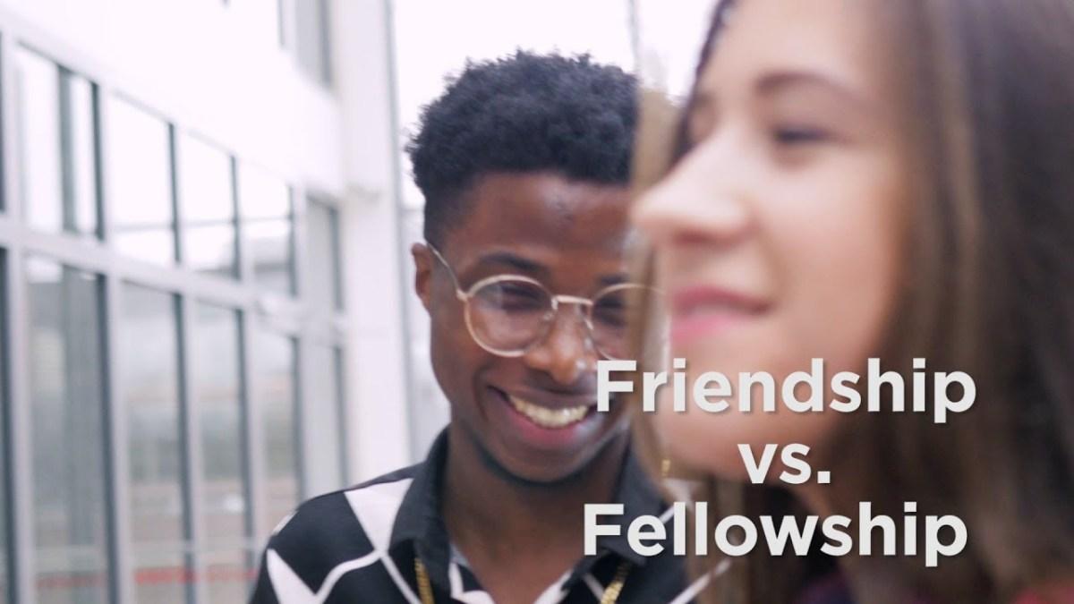 Friendship vs. Fellowship – YouTube