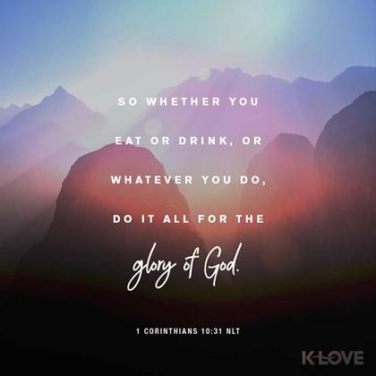 1 Corinthians 10:31 NLT