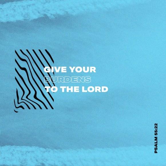 Psalm 55:22 NLT