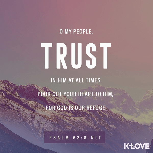 Psalm 62:8 (NLT)