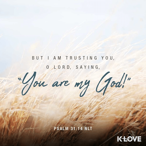 Psalm 31:14 (NLT)