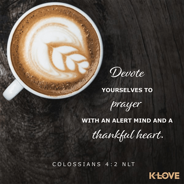 Colossians 4:2 (NLT)