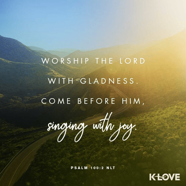 Psalm 100:2 (NLT)