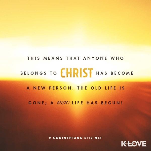 2 Corinthians 5:17 (NLT)