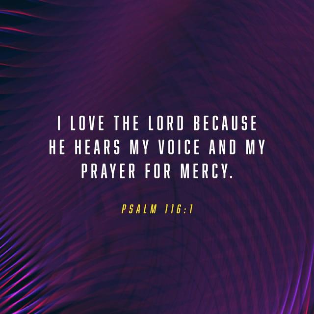 Psalms 116:1 NLT
