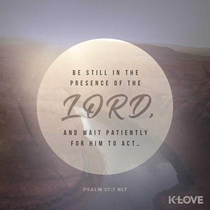 Psalm 37:7 NLT