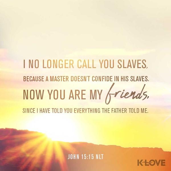 John 15:15 (NLT)