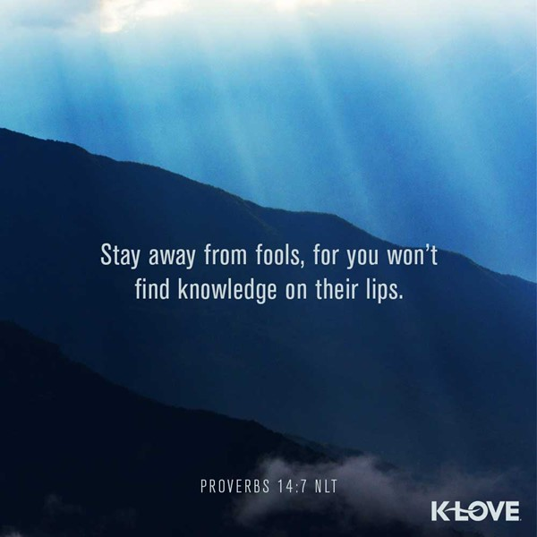 Proverbs 14:7 (NLT)