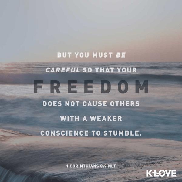 1 Corinthians 8:9 (NLT)
