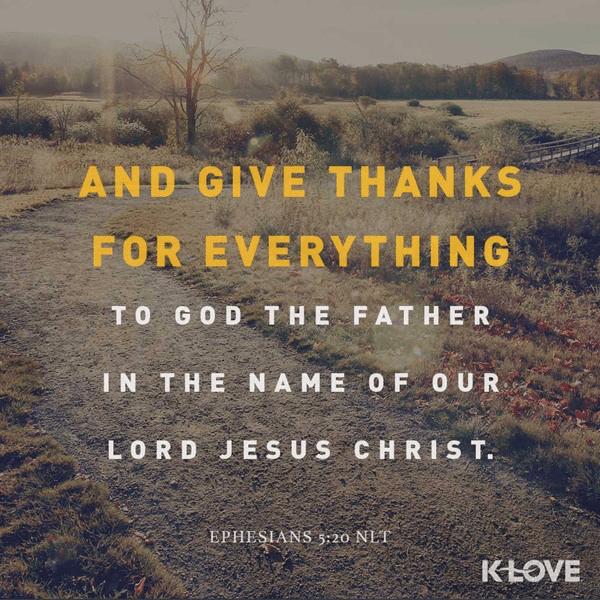 Ephesians 5:20 (NLT)