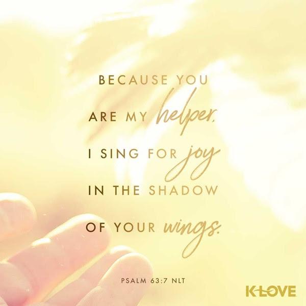 Psalm 63:7 (NLT)