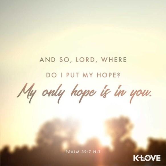 Psalm 39:7 (NLT)