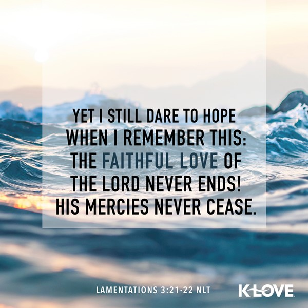 Lamentations 3:21-22 (NLT)