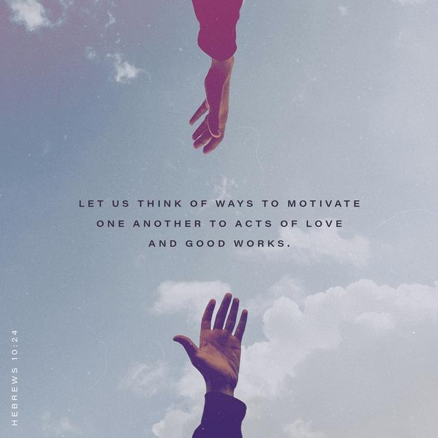Hebrews 10:24 NLT