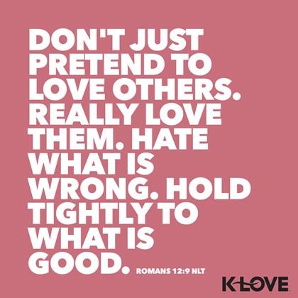 Romans 12:9 NLT
