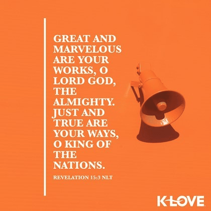 K-LOVE VotD – March 16, 2019 – Revelation 15:3 (NLT) | Life