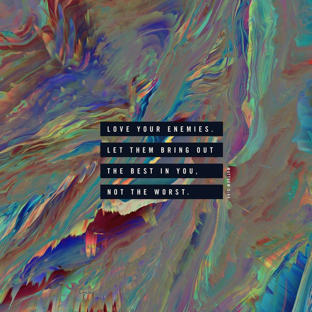 Matthew 5:44 MSG