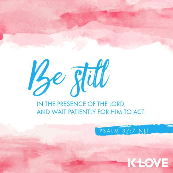 Psalm 37:7 (NLT)