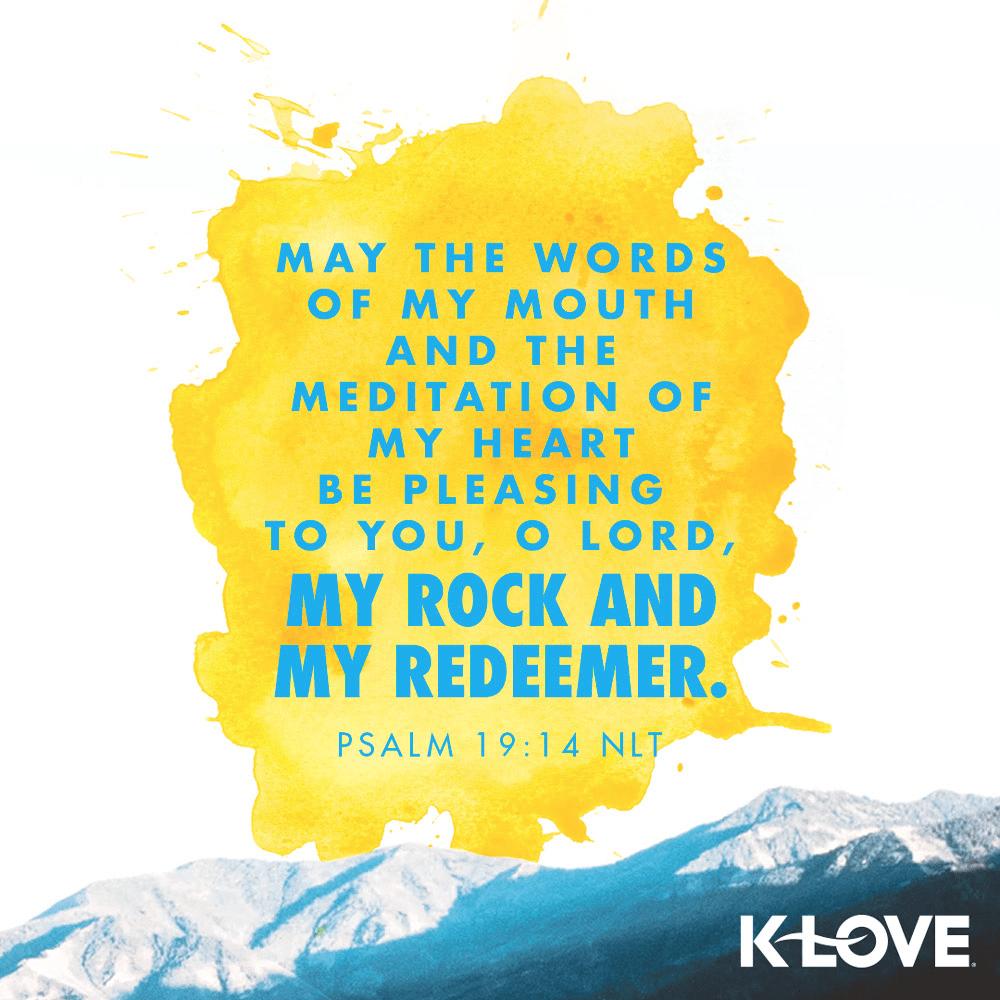 Psalm 19:14 (NLT)