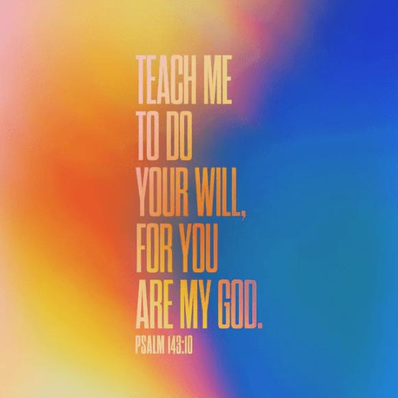 Psalms 143:10 NLT