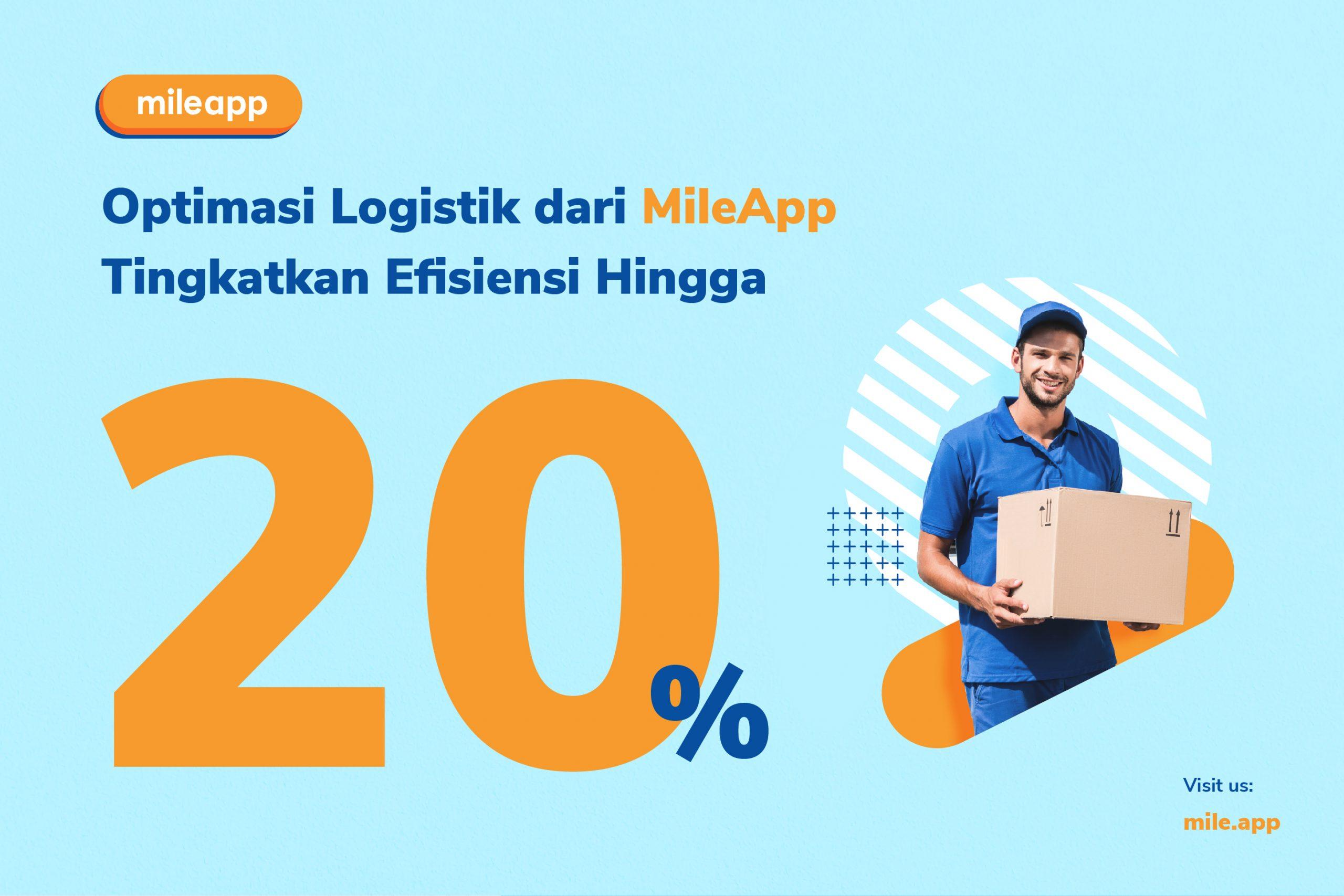 Optimasi Logistik dari MileApp Tingkatkan Efisiensi Hingga 20%
