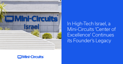 In High-Tech Israel, Mini-Circuits 'Center of Excellence' Continues its Founder's Legacy