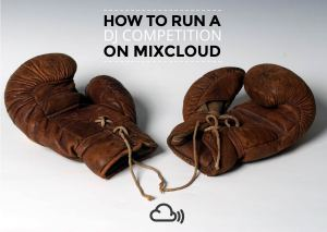 How to run a DJ competition on Mixcloud