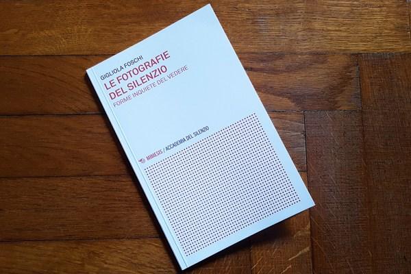 """Libri di fotografia: """"Le fotografie del silenzio"""" di Gigliola Foschi"""