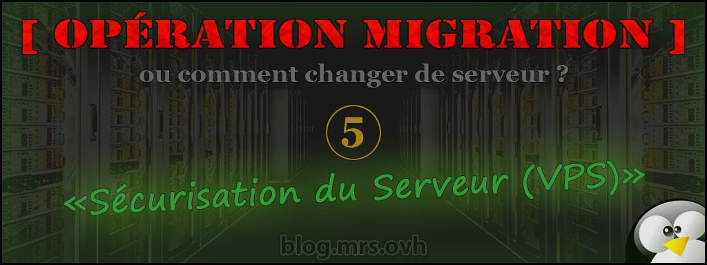 5 - [Opération Migration] Sécurisation du Serveur (VPS)