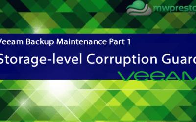 Veeam Backup Maintenance- Part 1 – Storage-level Corruption Guard