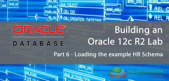 Setting up an Oracle 12c R2 Lab for the Administration Certified Associate Certification – Part 6 – Loading the example HR Schema