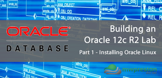 Setting up an Oracle 12c R2 Lab for the Administration Certified Associate Certification – Part 1 – Oracle Linux Install