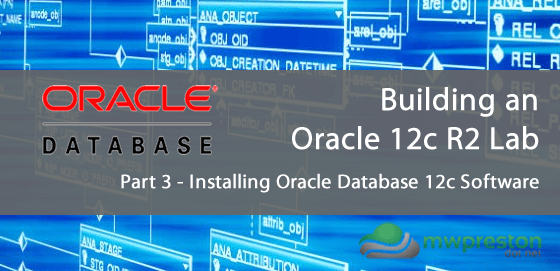 Setting up an Oracle 12c R2 Lab for the Administration Certified Associate Certification – Part 3 – Installing Oracle Database 12C Software