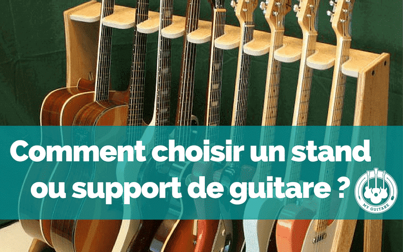 Comment choisir un stand ou support de guitare ?
