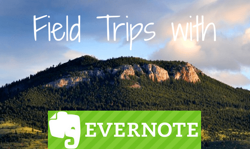 Enhance your field trips with Evernote