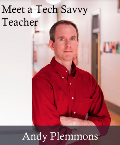Meet a Tech Savvy Teacher: Andy Plemmons