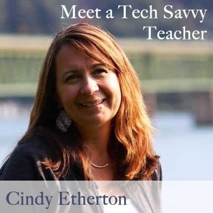 Meet a Tech Savvy Teacher: Cindy Etherton @EthertonC