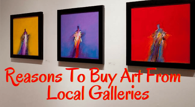 Reasons to Buy Art From Local Galleries
