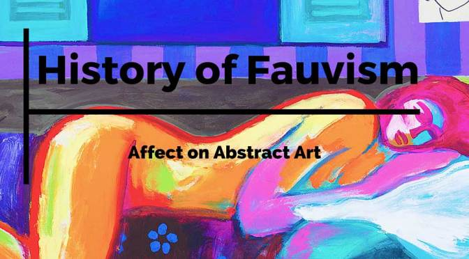 The History of Fauvism and Its Affect on Abstract Art