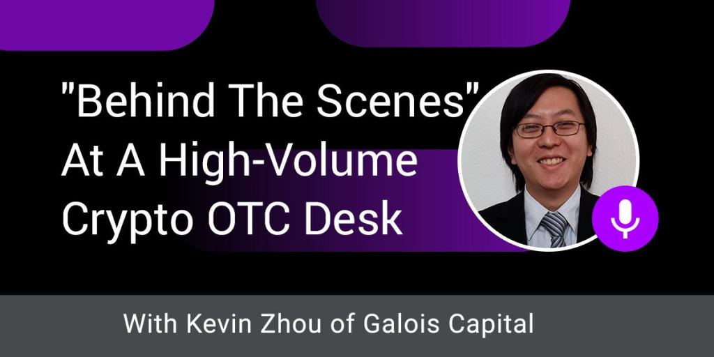 """""""Behind The Scenes"""" At A High-Volume Crypto OTC Desk w/ Kevin Zhou of Galois Capital"""
